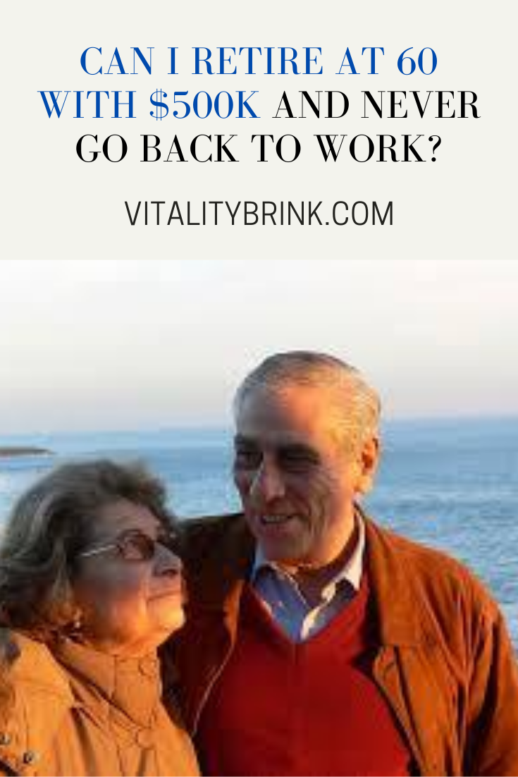 Can I Retire At 60 With $500K And Never Go Back To Work?