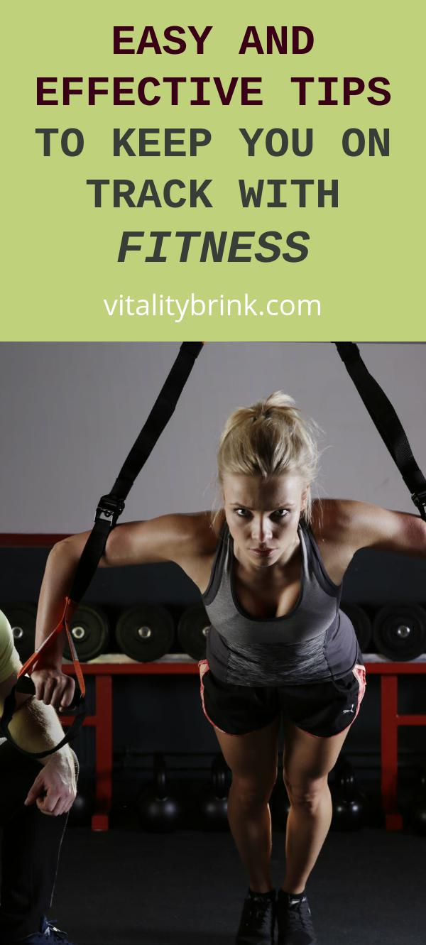 Easy And Effective Tips To Keep You On Track With Fitness