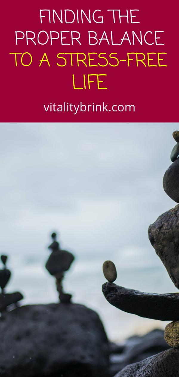 Find The Proper Balance To A Stress-Free Life